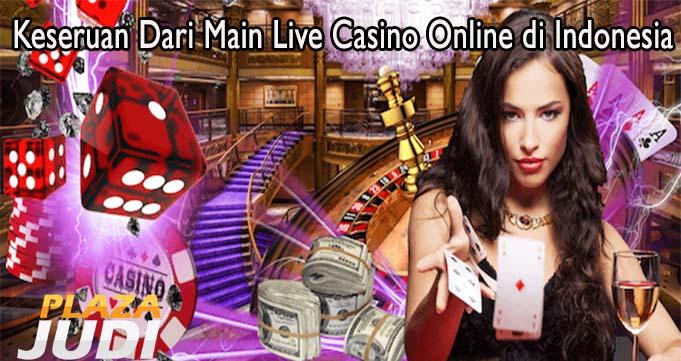 Keseruan Dari Main Live Casino Online di Indonesia