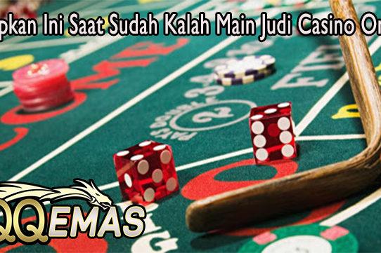 Terapkan Ini Saat Sudah Kalah Main Judi Casino Online