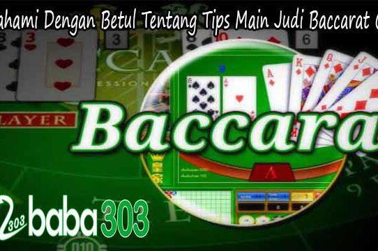Memahami Dengan Betul Tentang Tips Main Judi Baccarat Online